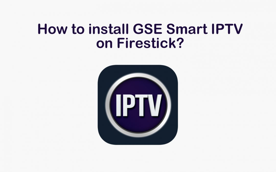 How to install GSE IPTV on Firestick? [2020]