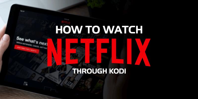 How to Watch Netflix on Kodi? [Netflix Kodi Addon]