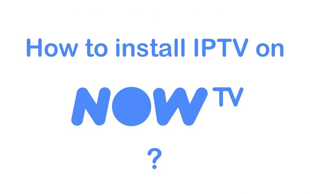 How to watch IPTV on NOW TV [2020]