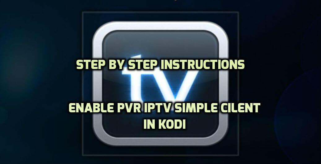 How to Setup PVR IPTV Simple Client on Kodi?