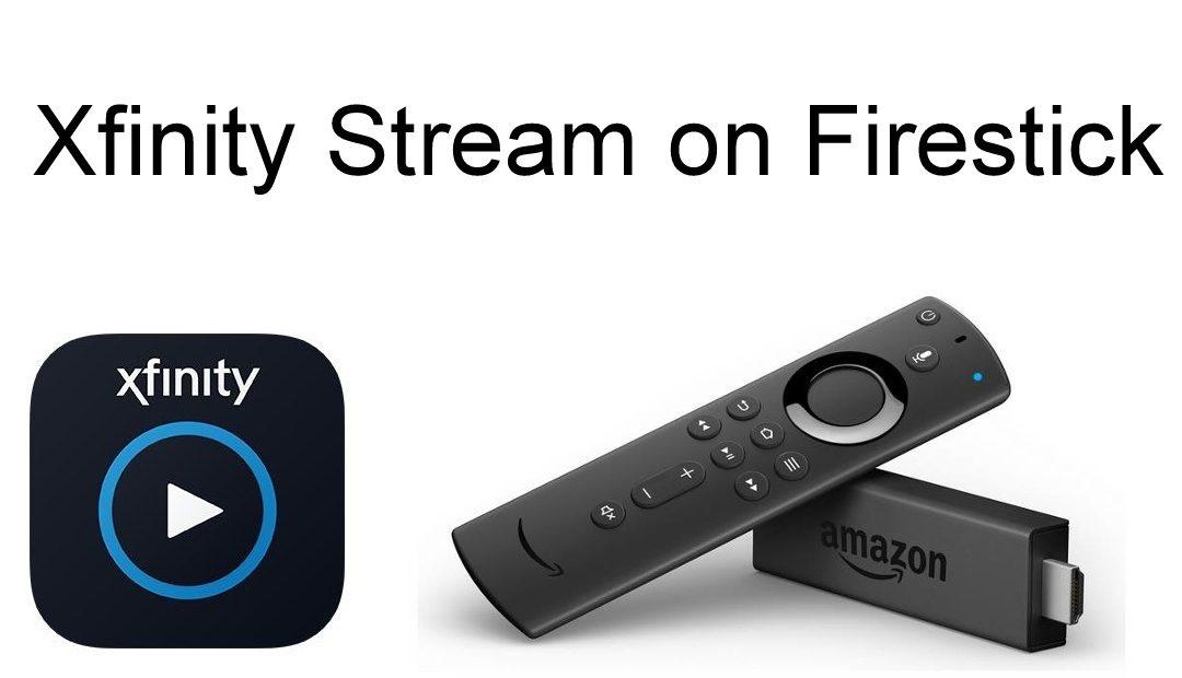 How to Install Xfinity Stream on Firestick & Fire TV?