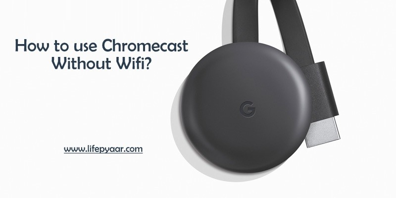 How to use Chromecast without WiFi? [2019]