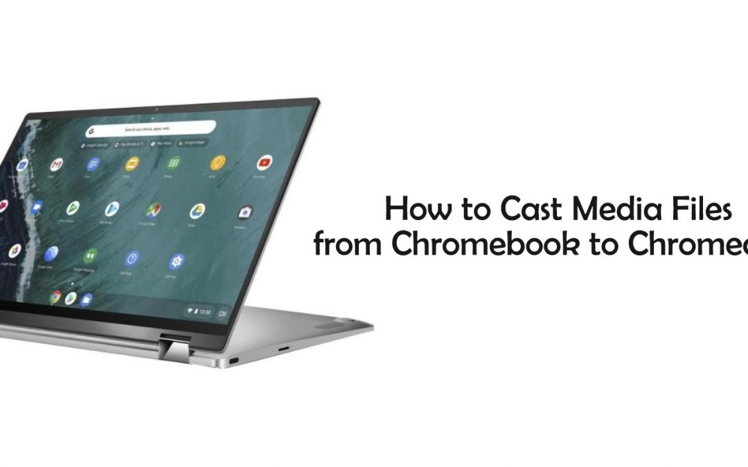 How to Cast Media from Chromebook to Chromecast?