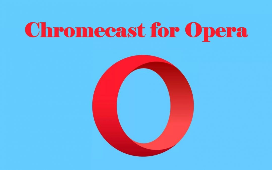 Chromecast for Opera | How to Cast from Opera Browser?