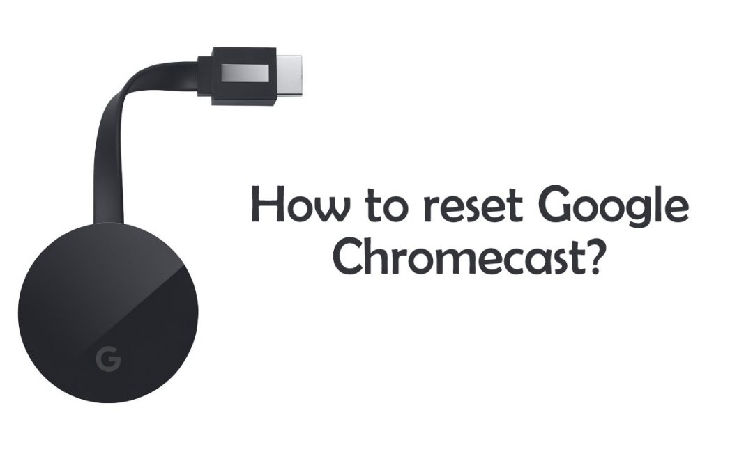 How to Factory Data Reset Chromecast?