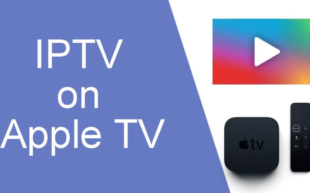 How to Watch IPTV on Apple TV?