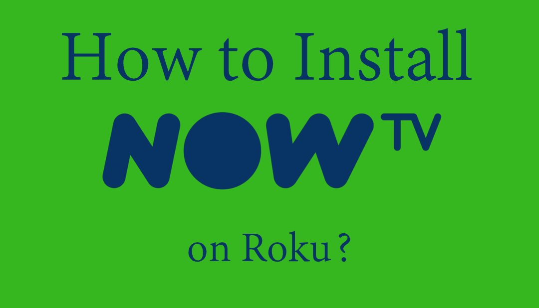 How to install NOW TV on Roku? [2020]