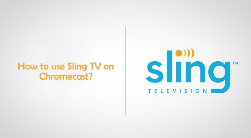 How to use Sling TV on Chromecast? [2019]