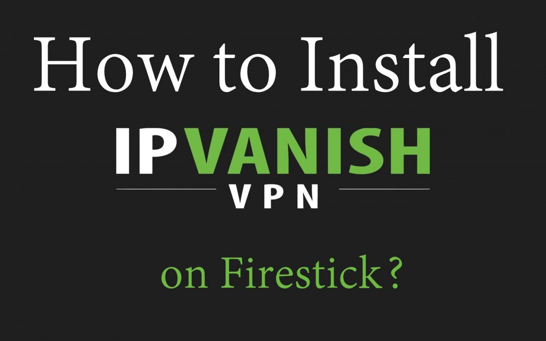 How to Install IPVanish on Firestick [2019]